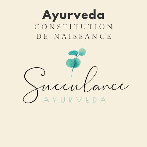 CONSTITUTION DE NAISSANCE SUCCULANCE AYURVEDA